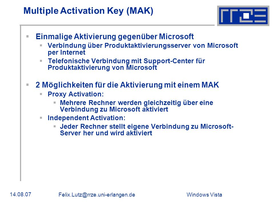 Windows Vista 14.08.07 Felix.Lutz@rrze.uni-erlangen.de Key Management Service (KMS) Aktivierung erfolgt nicht über Microsoft sondern über einen KMS-Server Mindestens 25 Windows Vista Clients im Netzwerk Als erstes muss die KMS-Maschine aktiviert werden.