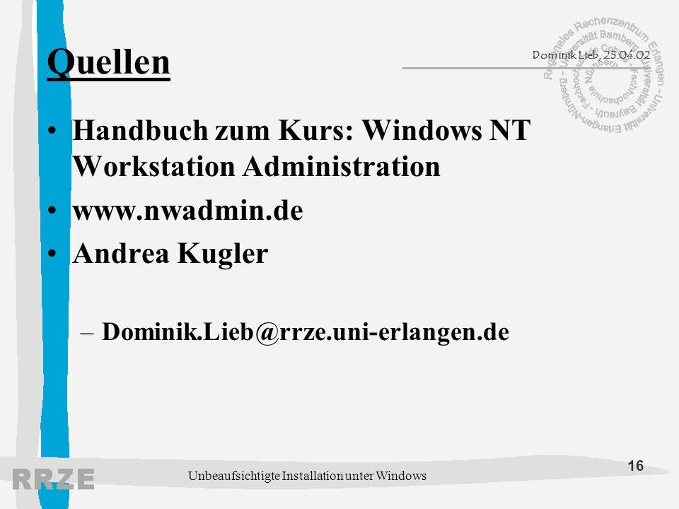 16 Dominik Lieb, 25.04.02 Unbeaufsichtigte Installation unter Windows Quellen Handbuch zum Kurs: Windows NT Workstation Administration www.nwadmin.de Andrea Kugler –Dominik.Lieb@rrze.uni-erlangen.de