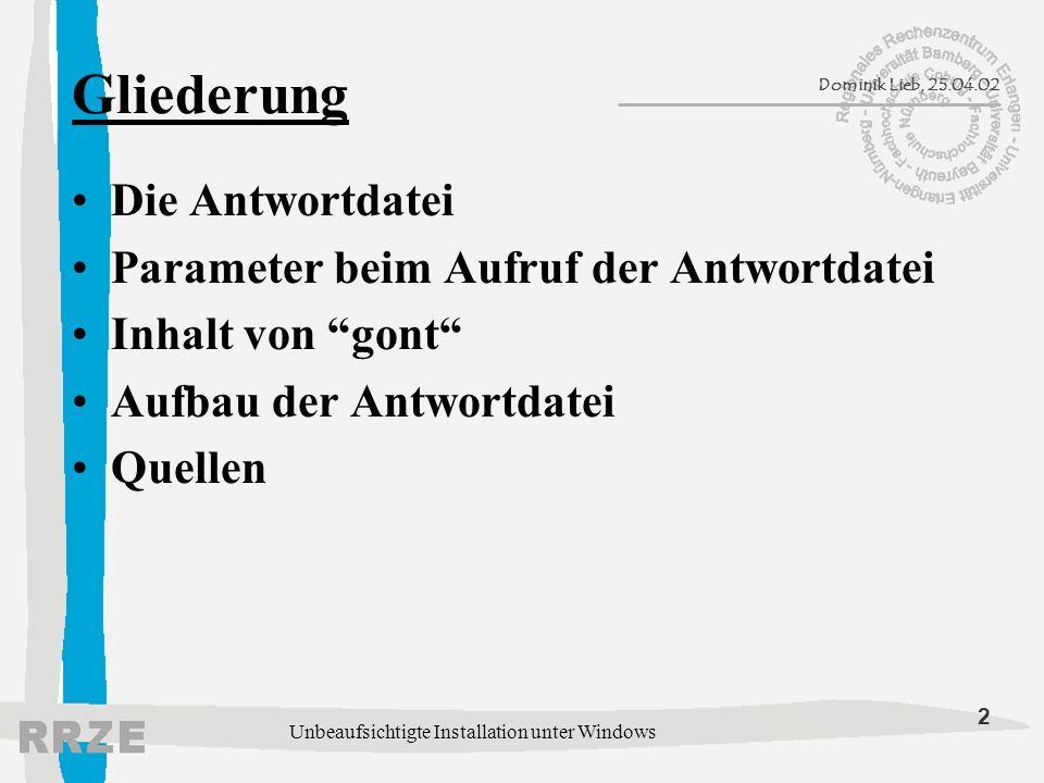 2 Dominik Lieb, 25.04.02 Unbeaufsichtigte Installation unter Windows Gliederung Die Antwortdatei Parameter beim Aufruf der Antwortdatei Inhalt von gont Aufbau der Antwortdatei Quellen