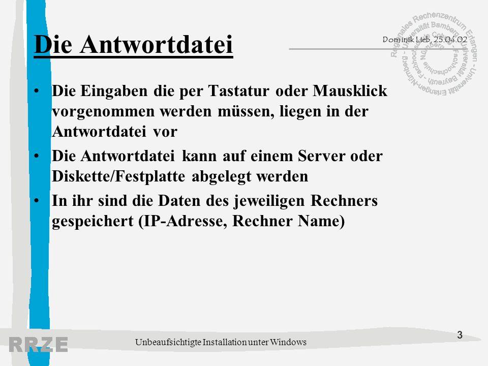 3 Dominik Lieb, 25.04.02 Unbeaufsichtigte Installation unter Windows Die Antwortdatei Die Eingaben die per Tastatur oder Mausklick vorgenommen werden
