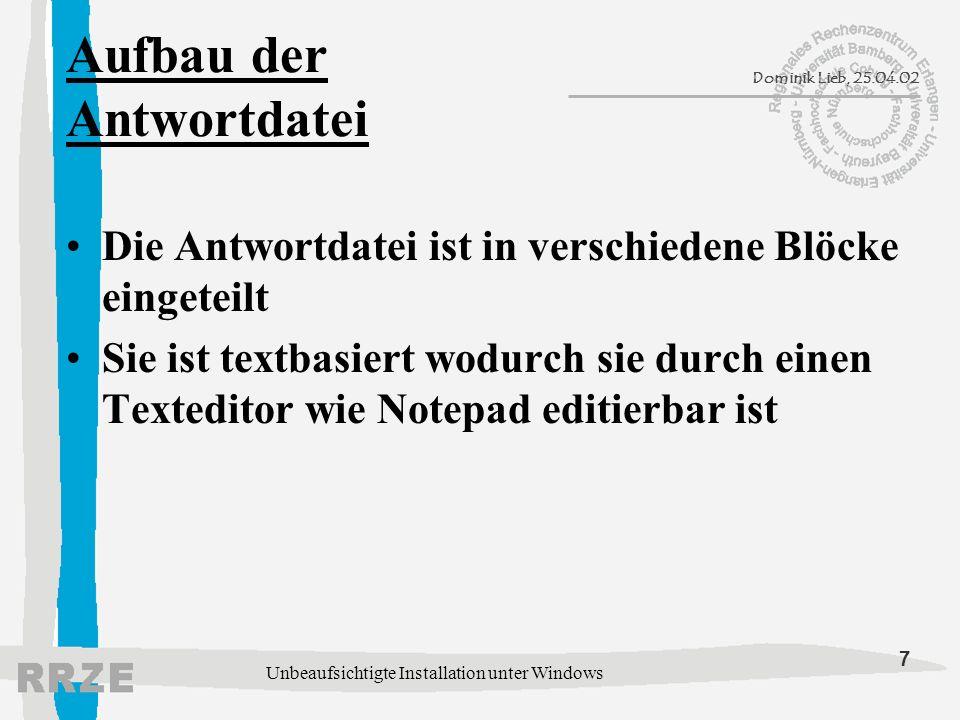 8 Dominik Lieb, 25.04.02 Unbeaufsichtigte Installation unter Windows Block [Unattended] OemSkipEula = yes: umgeht Lizenzbestätigung FileSystem = ConvertNTFS: konvertiert Zielpartition in NTFS ConfirmHardware = no: umgeht Hardware-Bestätigung NtUpgrade = no: installiert WindowsNT neu TargetPath = WINNT: Name des Zielverzeichnises der Installation OverwriteOemFilesOnUpgrade = yes: überschreibt Dateien einer bestehenden WindowsNT-Installation