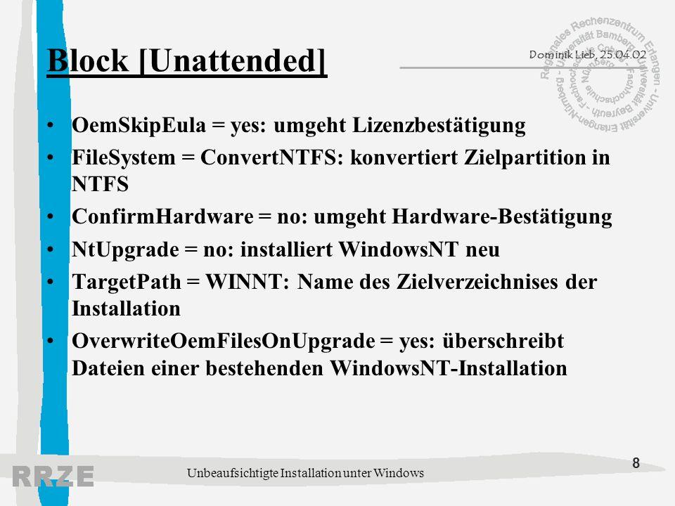 8 Dominik Lieb, 25.04.02 Unbeaufsichtigte Installation unter Windows Block [Unattended] OemSkipEula = yes: umgeht Lizenzbestätigung FileSystem = Conve