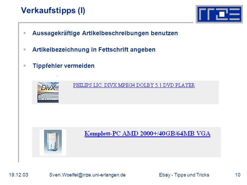 Ebay - Tipps und Tricks19.12.03Sven.Woelfel@rrze.uni-erlangen.de10 Verkaufstipps (I) Aussagekräftige Artikelbeschreibungen benutzen Artikelbezeichnung in Fettschrift angeben Tippfehler vermeiden