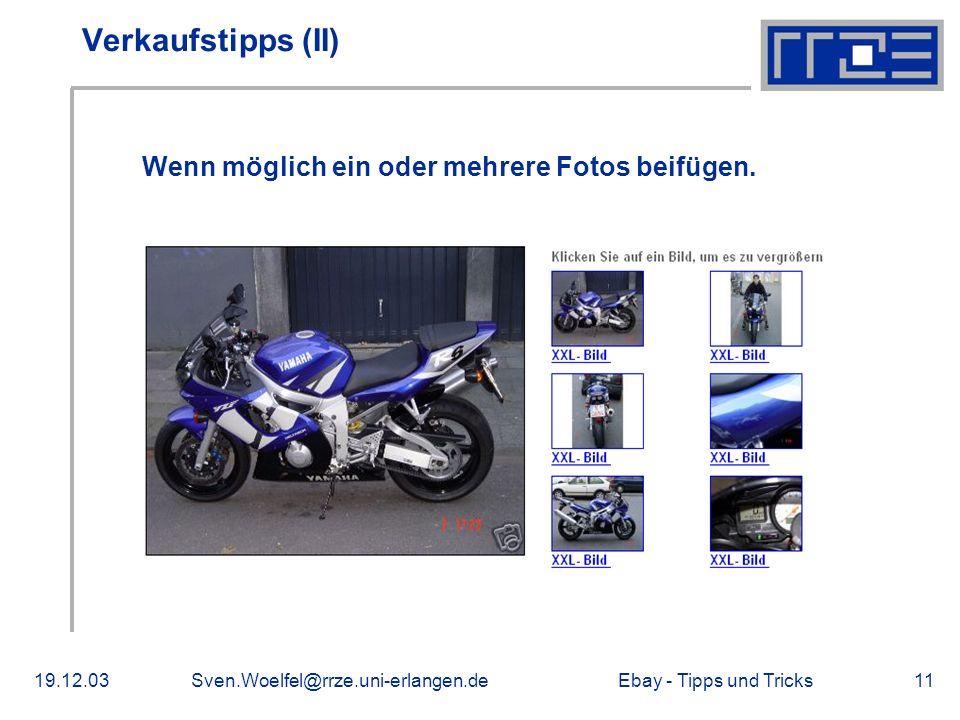 Ebay - Tipps und Tricks19.12.03Sven.Woelfel@rrze.uni-erlangen.de11 Verkaufstipps (II) Wenn möglich ein oder mehrere Fotos beifügen.
