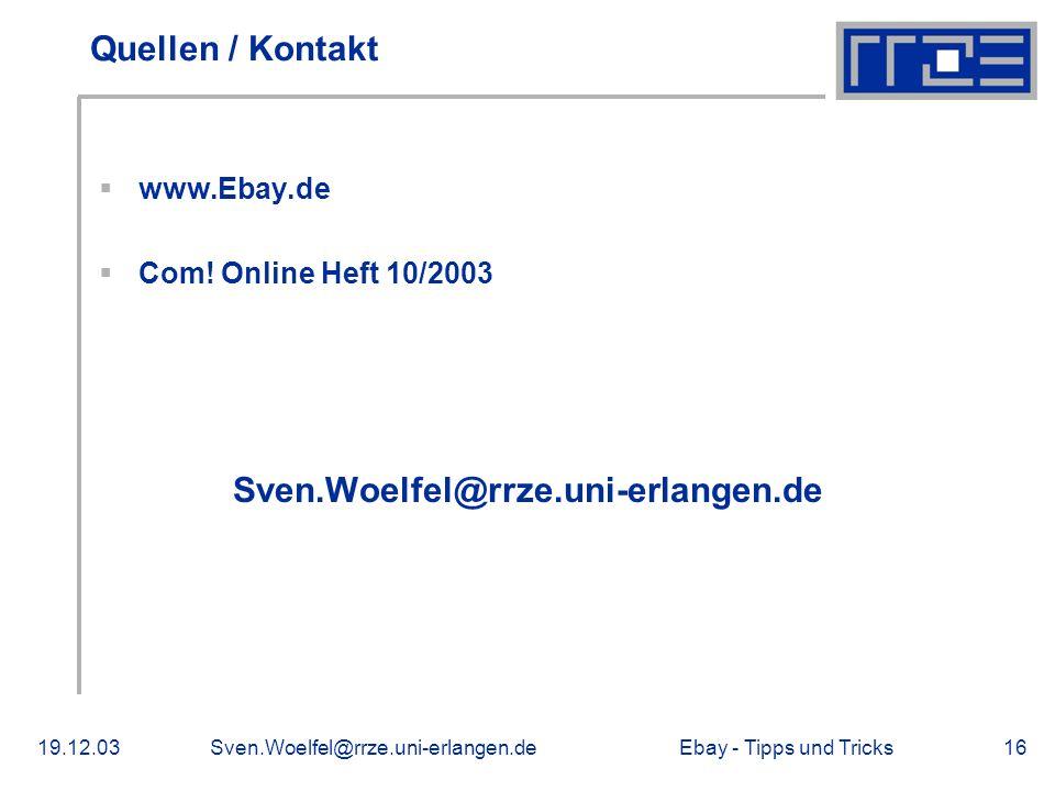 Ebay - Tipps und Tricks19.12.03Sven.Woelfel@rrze.uni-erlangen.de16 Quellen / Kontakt www.Ebay.de Com.