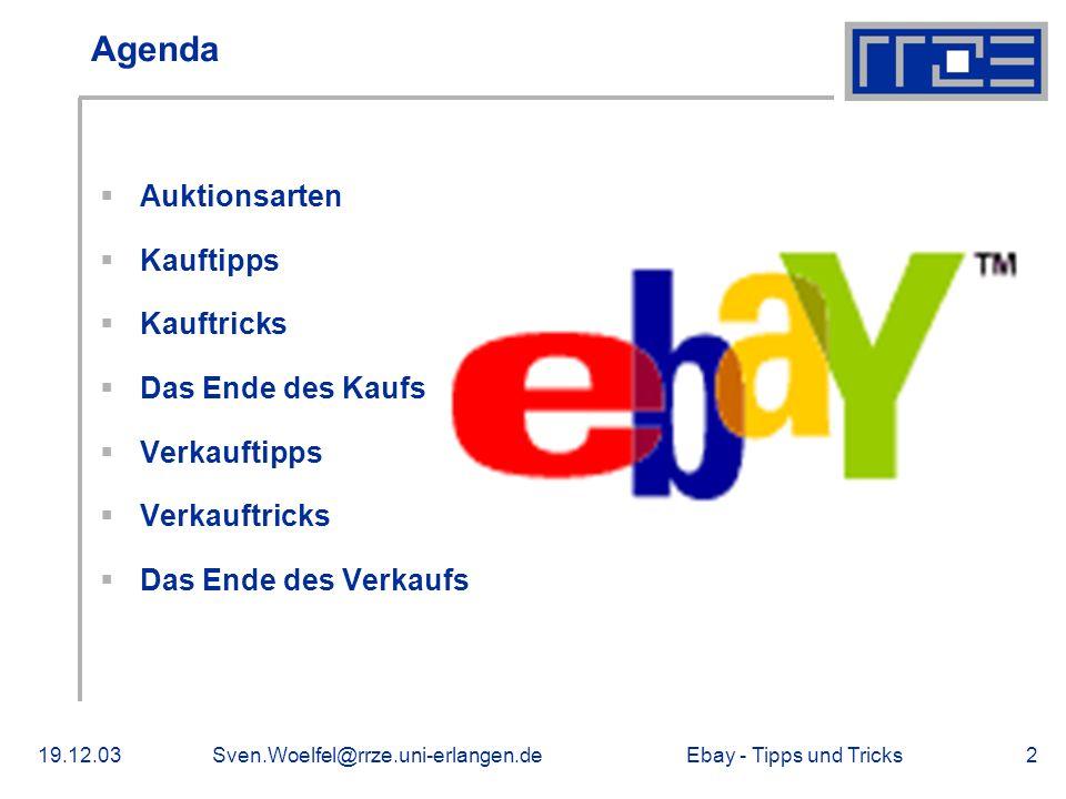 Ebay - Tipps und Tricks19.12.03Sven.Woelfel@rrze.uni-erlangen.de2 Agenda Auktionsarten Kauftipps Kauftricks Das Ende des Kaufs Verkauftipps Verkauftricks Das Ende des Verkaufs
