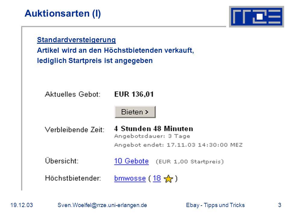 Ebay - Tipps und Tricks19.12.03Sven.Woelfel@rrze.uni-erlangen.de3 Auktionsarten (I) Standardversteigerung Artikel wird an den Höchstbietenden verkauft, lediglich Startpreis ist angegeben