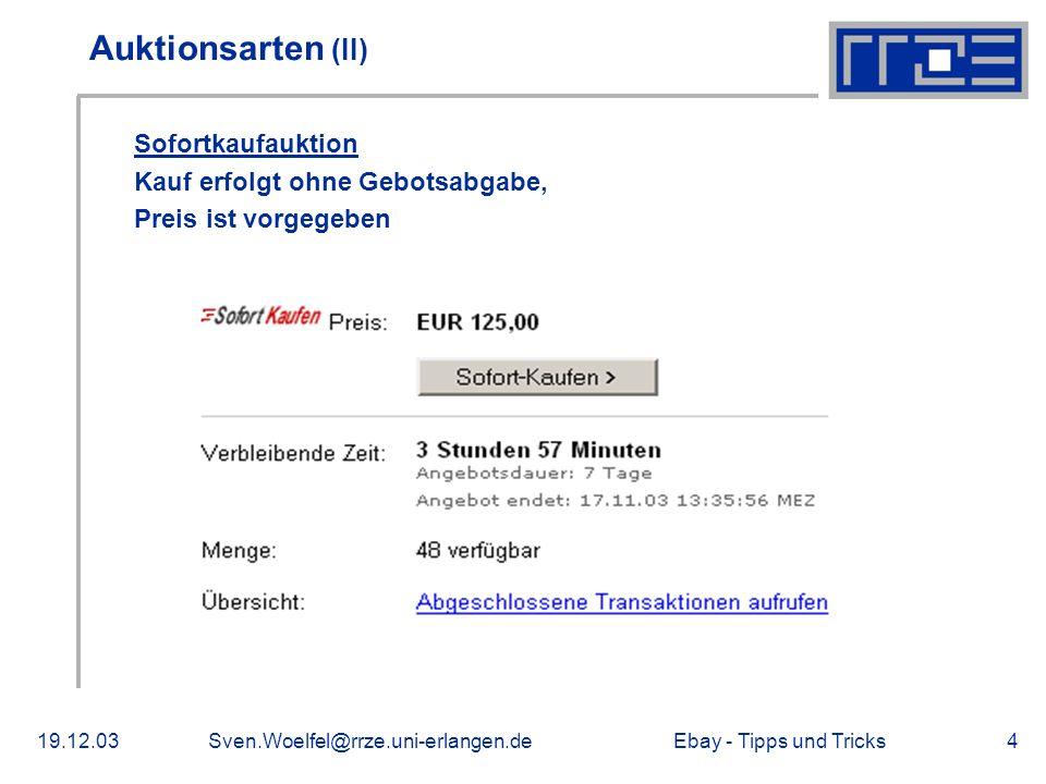 Ebay - Tipps und Tricks19.12.03Sven.Woelfel@rrze.uni-erlangen.de4 Auktionsarten (II) Sofortkaufauktion Kauf erfolgt ohne Gebotsabgabe, Preis ist vorgegeben