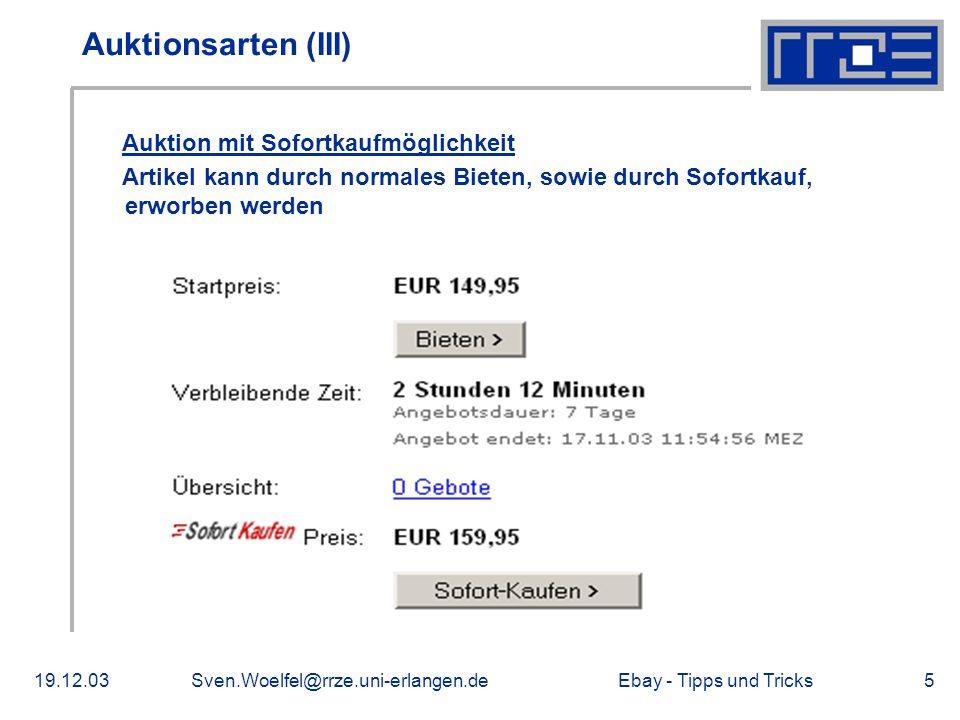 Ebay - Tipps und Tricks19.12.03Sven.Woelfel@rrze.uni-erlangen.de5 Auktionsarten (III) Auktion mit Sofortkaufmöglichkeit Artikel kann durch normales Bieten, sowie durch Sofortkauf, erworben werden