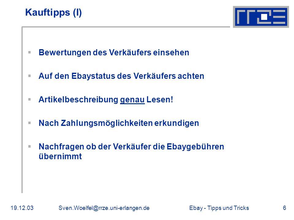Ebay - Tipps und Tricks19.12.03Sven.Woelfel@rrze.uni-erlangen.de6 Kauftipps (I) Bewertungen des Verkäufers einsehen Auf den Ebaystatus des Verkäufers achten Artikelbeschreibung genau Lesen.