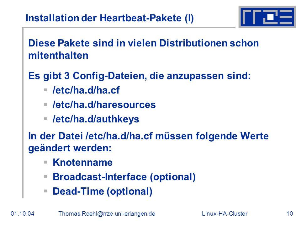 Linux-HA-Cluster01.10.04Thomas.Roehl@rrze.uni-erlangen.de10 Installation der Heartbeat-Pakete (I) Diese Pakete sind in vielen Distributionen schon mit