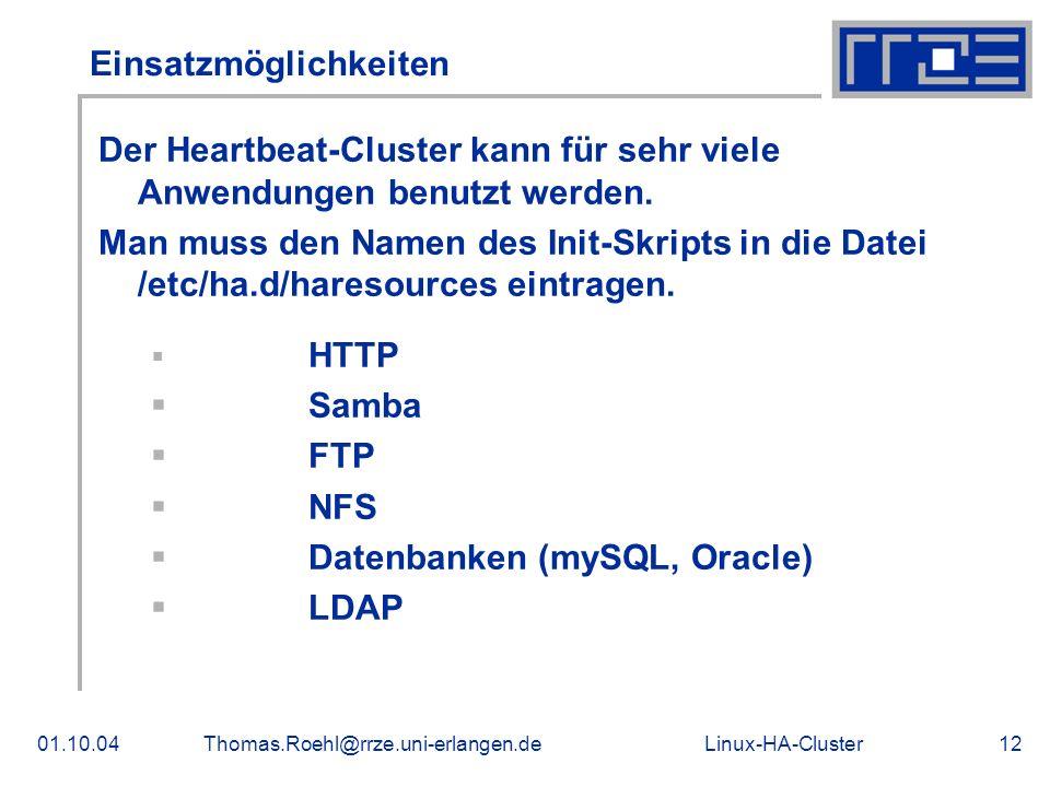 Linux-HA-Cluster01.10.04Thomas.Roehl@rrze.uni-erlangen.de12 Einsatzmöglichkeiten Der Heartbeat-Cluster kann für sehr viele Anwendungen benutzt werden.