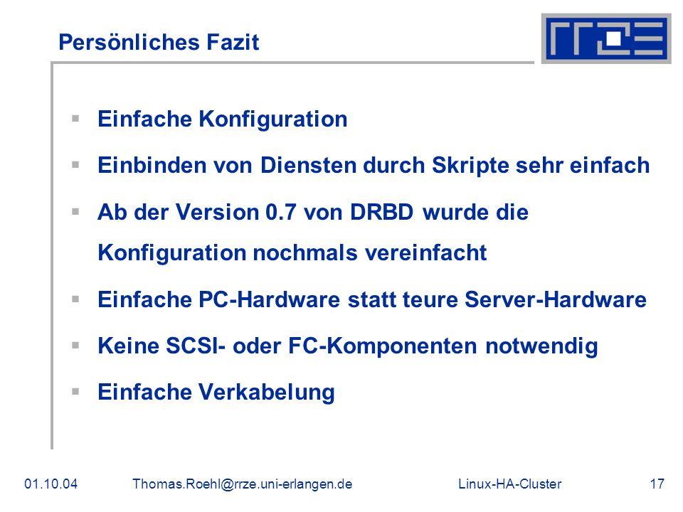 Linux-HA-Cluster01.10.04Thomas.Roehl@rrze.uni-erlangen.de17 Persönliches Fazit Einfache Konfiguration Einbinden von Diensten durch Skripte sehr einfac