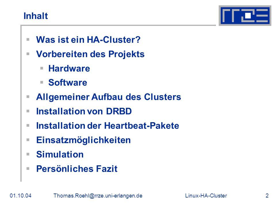 Linux-HA-Cluster01.10.04Thomas.Roehl@rrze.uni-erlangen.de2 Inhalt Was ist ein HA-Cluster? Vorbereiten des Projekts Hardware Software Allgemeiner Aufba