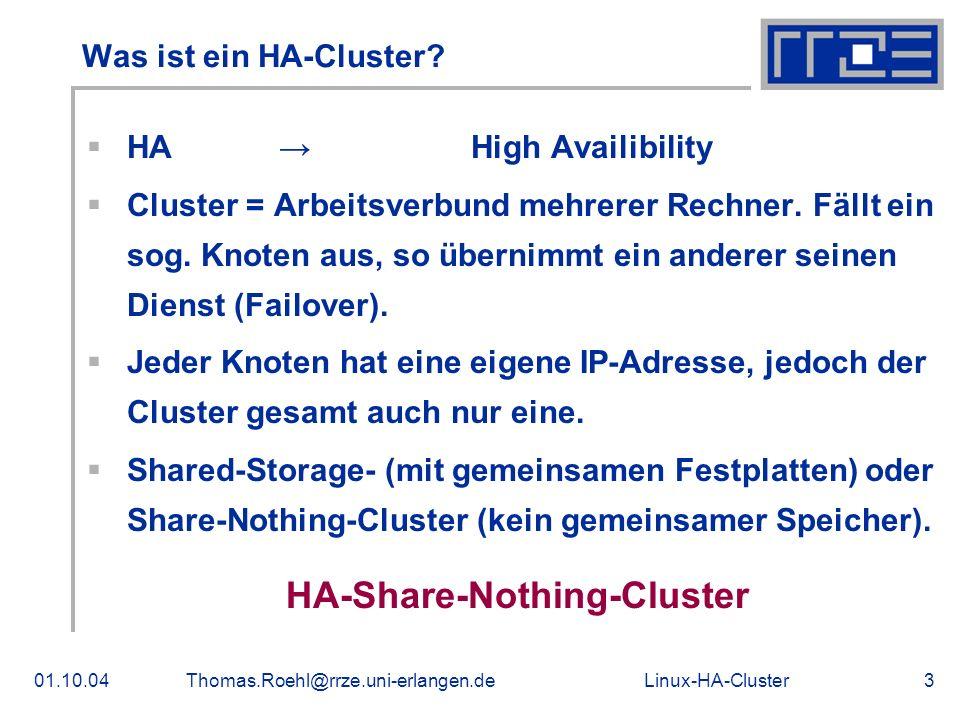 Linux-HA-Cluster01.10.04Thomas.Roehl@rrze.uni-erlangen.de3 Was ist ein HA-Cluster? HAHigh Availibility Cluster = Arbeitsverbund mehrerer Rechner. Fäll
