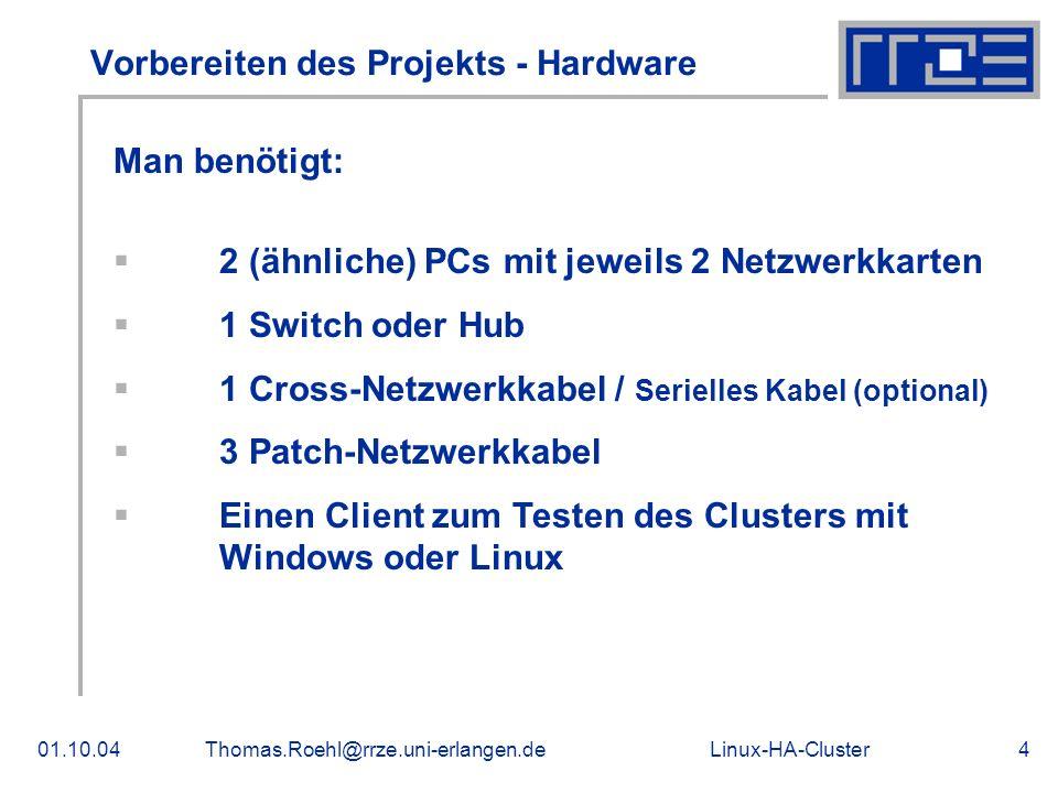 Linux-HA-Cluster01.10.04Thomas.Roehl@rrze.uni-erlangen.de5 Vorbereiten des Projekts - Software Installation der benötigten Software: SuSE Linux 9.0 installiert Pakete von Heartbeat (Heartbeat, Heartbeat- Pils, Heartbeat-Stonith, Heartbeat-Ldirectord) Paket von DRBD Software für den zu betreibenden Dienst – Samba, Apache, mySQL, FTP Monitor-Programm für DRBD-Synchronisation