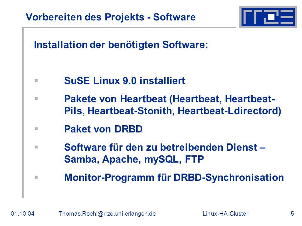Linux-HA-Cluster01.10.04Thomas.Roehl@rrze.uni-erlangen.de5 Vorbereiten des Projekts - Software Installation der benötigten Software: SuSE Linux 9.0 in