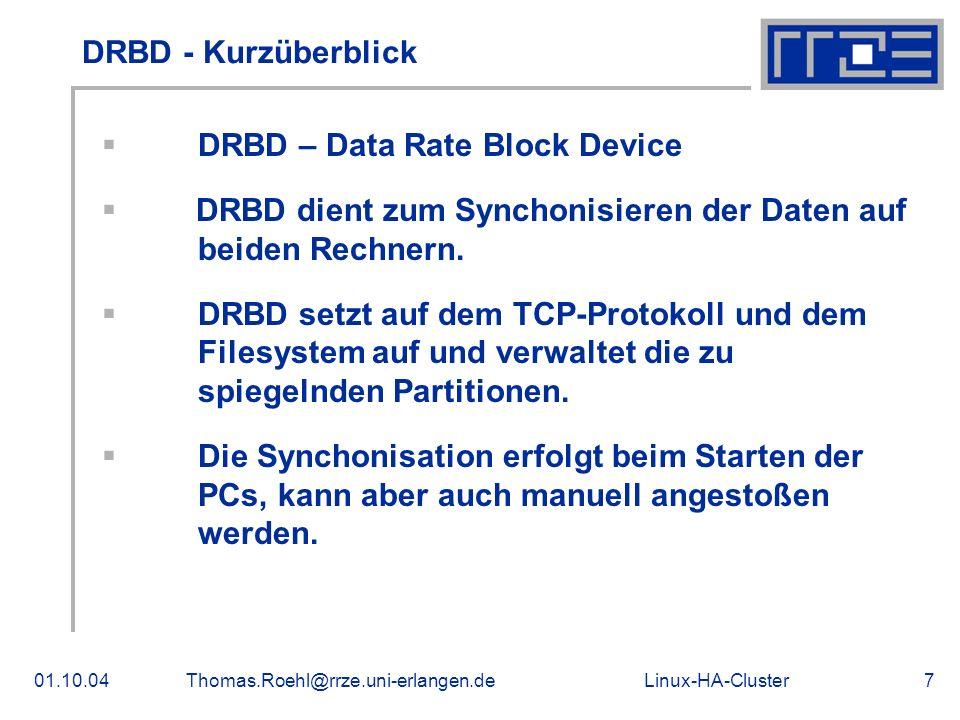 Linux-HA-Cluster01.10.04Thomas.Roehl@rrze.uni-erlangen.de7 DRBD - Kurzüberblick DRBD – Data Rate Block Device DRBD dient zum Synchonisieren der Daten