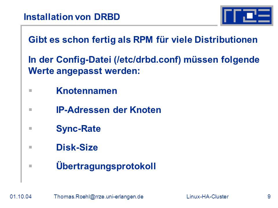 Linux-HA-Cluster01.10.04Thomas.Roehl@rrze.uni-erlangen.de10 Installation der Heartbeat-Pakete (I) Diese Pakete sind in vielen Distributionen schon mitenthalten Es gibt 3 Config-Dateien, die anzupassen sind: /etc/ha.d/ha.cf /etc/ha.d/haresources /etc/ha.d/authkeys In der Datei /etc/ha.d/ha.cf müssen folgende Werte geändert werden: Knotenname Broadcast-Interface (optional) Dead-Time (optional)