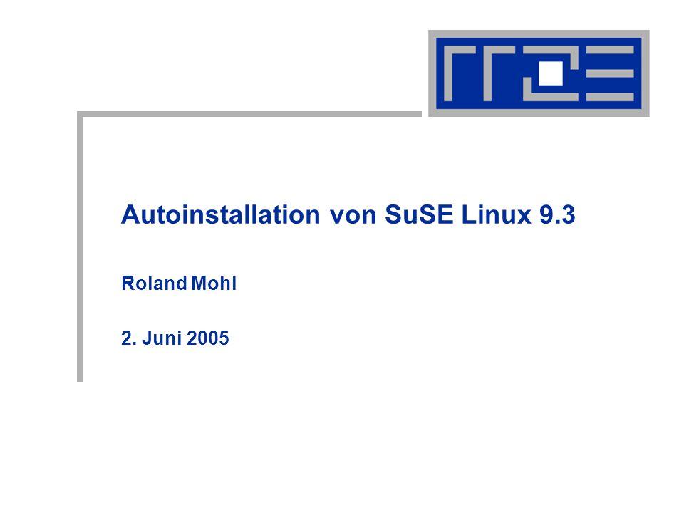 Autoinstallation von SuSE Linux 9.302.05.05roland.mohl@rrze.uni-erlangen.de12 Vielen Dank für Ihre Aufmerksamkeit.