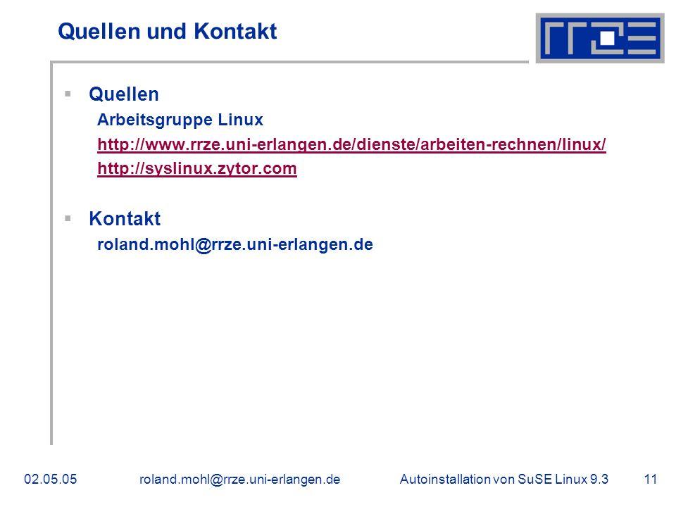 Autoinstallation von SuSE Linux 9.302.05.05roland.mohl@rrze.uni-erlangen.de11 Quellen und Kontakt Quellen Arbeitsgruppe Linux http://www.rrze.uni-erlangen.de/dienste/arbeiten-rechnen/linux/ http://syslinux.zytor.com Kontakt roland.mohl@rrze.uni-erlangen.de
