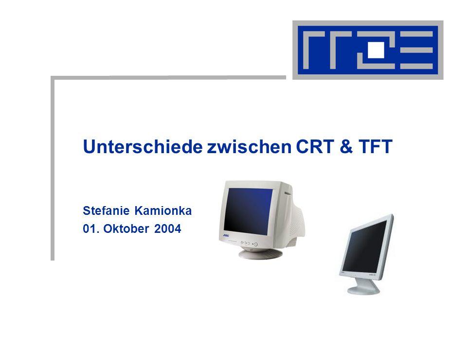 Unterschiede zwischen CRT & TFT Stefanie Kamionka 01. Oktober 2004