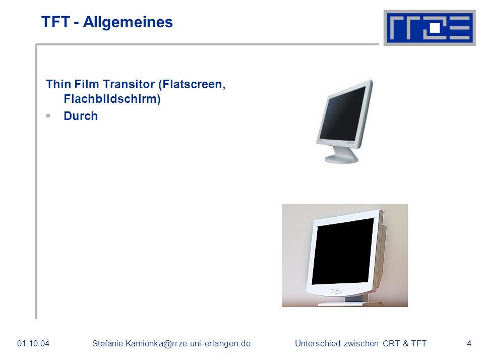 Unterschied zwischen CRT & TFT01.10.04Stefanie.Kamionka@rrze.uni-erlangen.de4 TFT - Allgemeines Thin Film Transitor (Flatscreen, Flachbildschirm) Durch