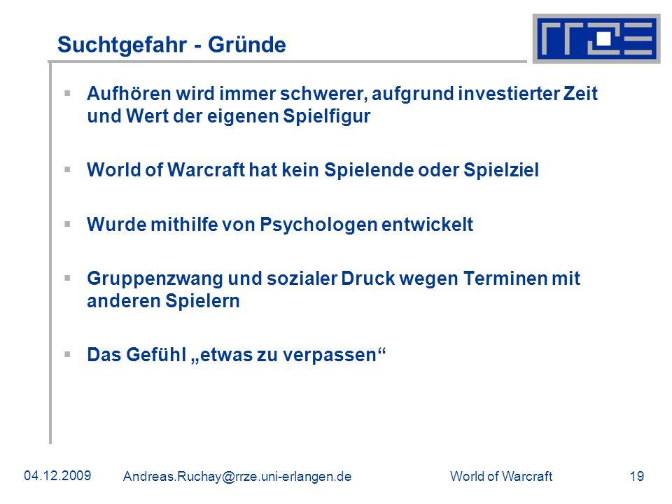 World of Warcraft 04.12.2009 Andreas.Ruchay@rrze.uni-erlangen.de 19 Suchtgefahr - Gründe Aufhören wird immer schwerer, aufgrund investierter Zeit und