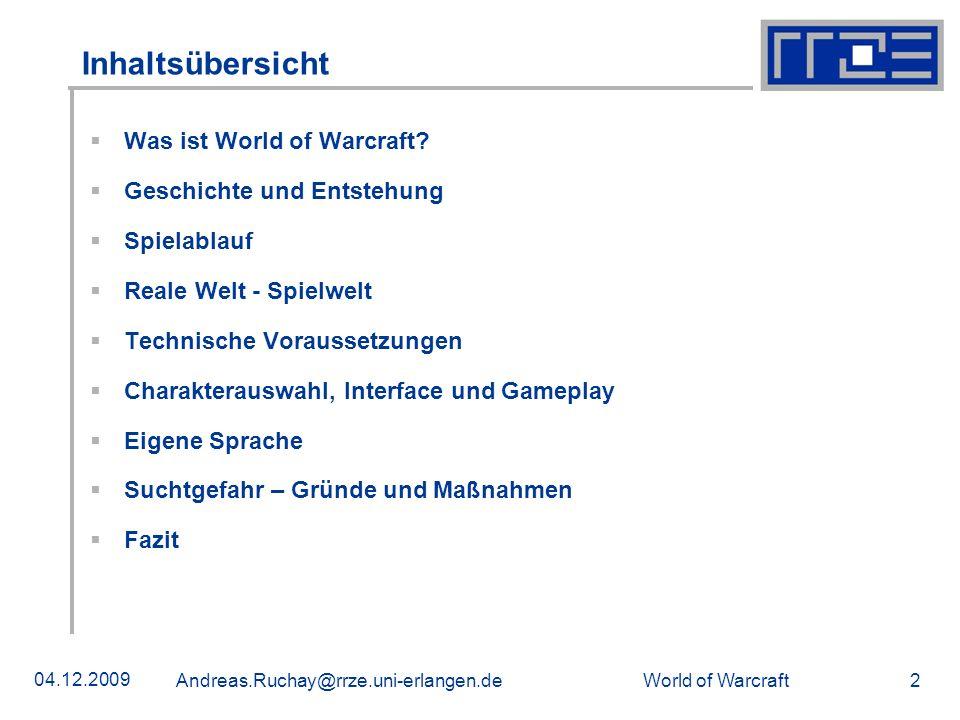 World of Warcraft 04.12.2009 Andreas.Ruchay@rrze.uni-erlangen.de 2 Inhaltsübersicht Was ist World of Warcraft? Geschichte und Entstehung Spielablauf R