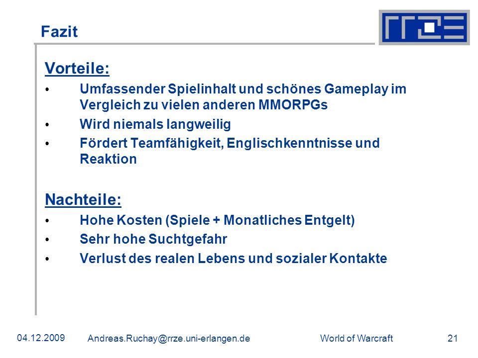 World of Warcraft 04.12.2009 Andreas.Ruchay@rrze.uni-erlangen.de 21 Fazit Vorteile: Umfassender Spielinhalt und schönes Gameplay im Vergleich zu viele