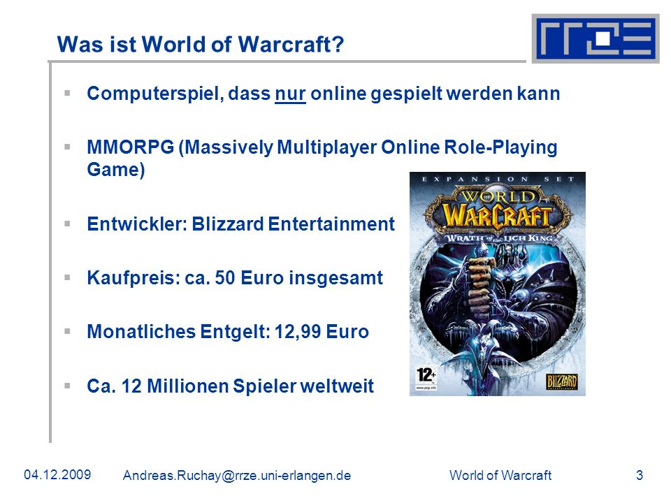 World of Warcraft 04.12.2009 Andreas.Ruchay@rrze.uni-erlangen.de 4 Geschichte Spielt in der mittelalterlichen Fantasy-Welt Azeroth Das Warcraft-Universum handelt vom Kampf zwischen Menschen und Orcs Nach und nach schlagen sich weitere Völker auf die Seite der Allianz(Menschen) oder der Horde(Orcs)