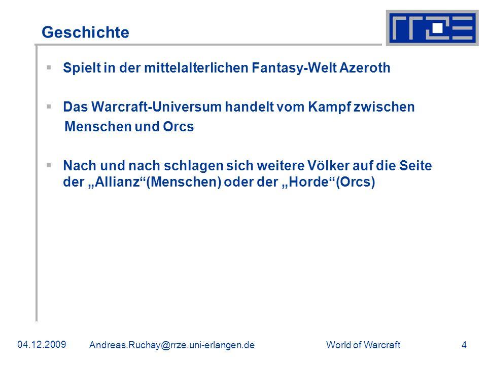 World of Warcraft 04.12.2009 Andreas.Ruchay@rrze.uni-erlangen.de 4 Geschichte Spielt in der mittelalterlichen Fantasy-Welt Azeroth Das Warcraft-Univer