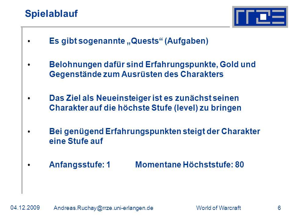 World of Warcraft 04.12.2009 Andreas.Ruchay@rrze.uni-erlangen.de 6 Spielablauf Es gibt sogenannte Quests (Aufgaben) Belohnungen dafür sind Erfahrungsp