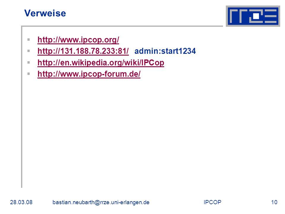 IPCOP28.03.08bastian.neubarth@rrze.uni-erlangen.de10 Verweise http://www.ipcop.org/ http://131.188.78.233:81/ admin:start1234 http://131.188.78.233:81