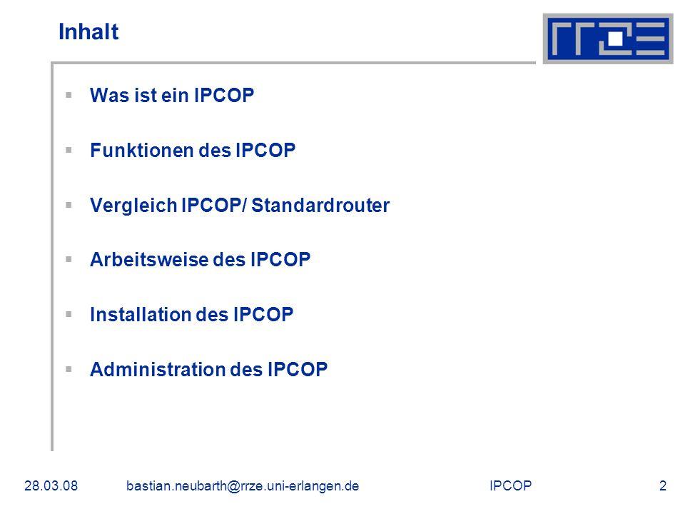 IPCOP28.03.08bastian.neubarth@rrze.uni-erlangen.de2 Inhalt Was ist ein IPCOP Funktionen des IPCOP Vergleich IPCOP/ Standardrouter Arbeitsweise des IPC
