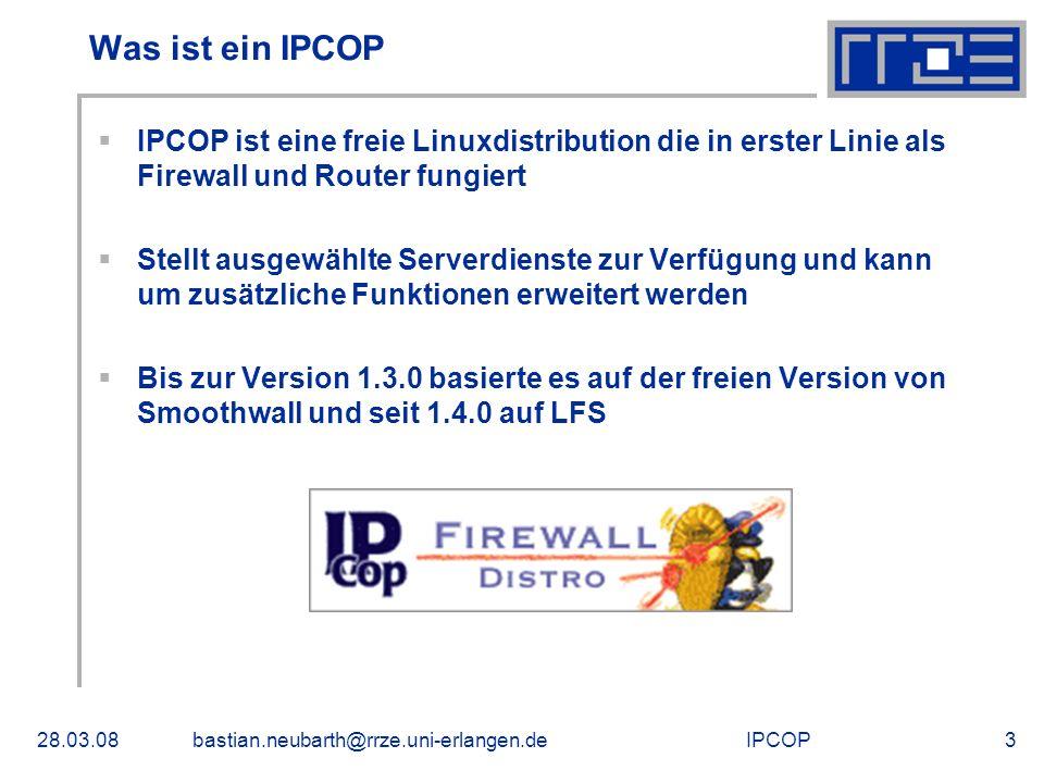 IPCOP28.03.08bastian.neubarth@rrze.uni-erlangen.de3 Was ist ein IPCOP IPCOP ist eine freie Linuxdistribution die in erster Linie als Firewall und Rout