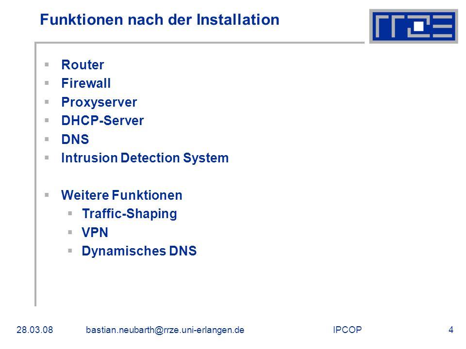 IPCOP28.03.08bastian.neubarth@rrze.uni-erlangen.de4 Funktionen nach der Installation Router Firewall Proxyserver DHCP-Server DNS Intrusion Detection S