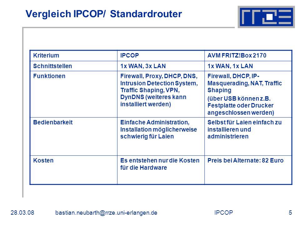 IPCOP28.03.08bastian.neubarth@rrze.uni-erlangen.de5 Vergleich IPCOP/ Standardrouter KriteriumIPCOPAVM FRITZ!Box 2170 Schnittstellen1x WAN, 3x LAN1x WA