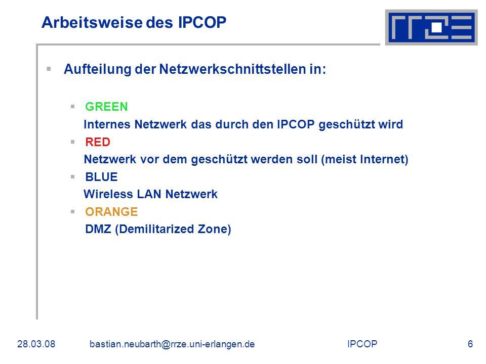 IPCOP28.03.08bastian.neubarth@rrze.uni-erlangen.de6 Arbeitsweise des IPCOP Aufteilung der Netzwerkschnittstellen in: GREEN Internes Netzwerk das durch