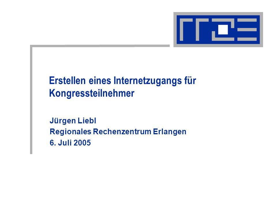 Erstellen eines Internetzugangs für Kongressteilnehmer Jürgen Liebl Regionales Rechenzentrum Erlangen 6. Juli 2005