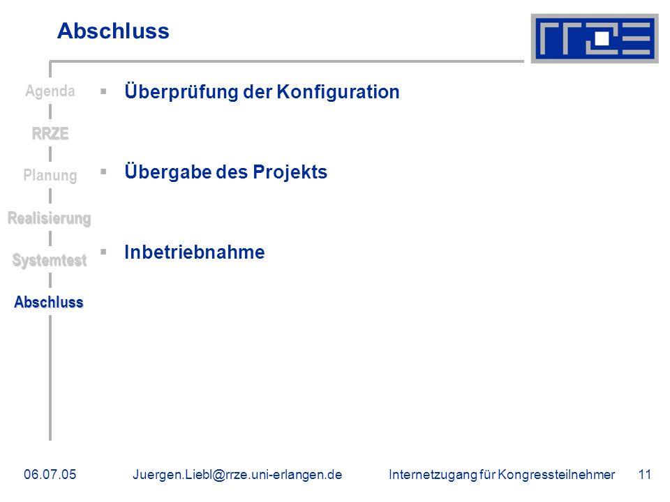 Internetzugang für Kongressteilnehmer06.07.05Juergen.Liebl@rrze.uni-erlangen.de11 Abschluss Überprüfung der Konfiguration Übergabe des Projekts Inbetr