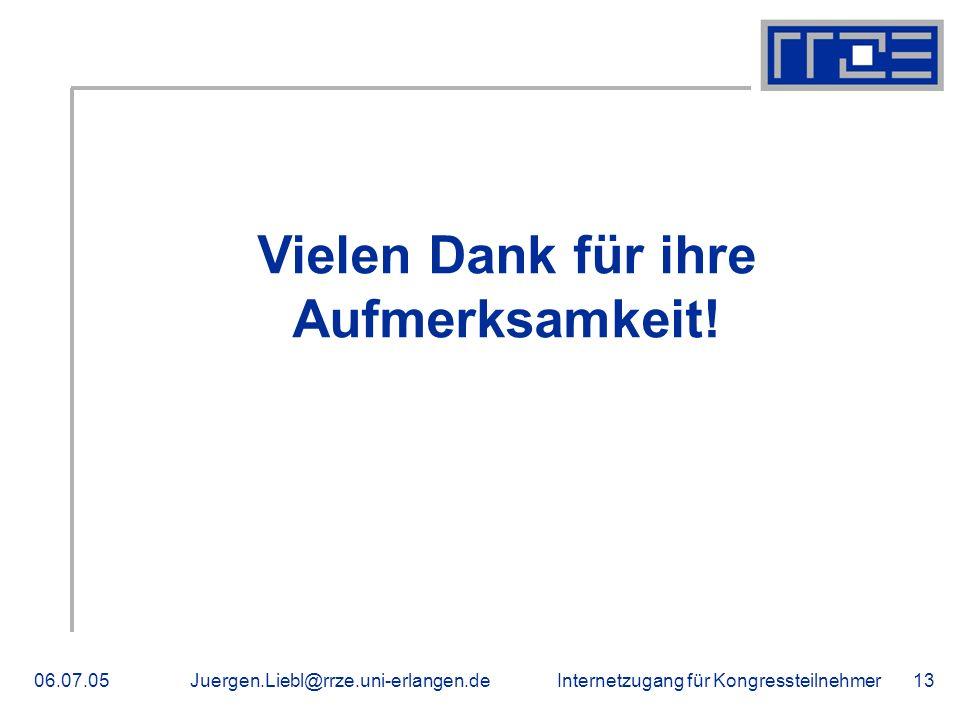 Internetzugang für Kongressteilnehmer06.07.05Juergen.Liebl@rrze.uni-erlangen.de13 Vielen Dank für ihre Aufmerksamkeit!