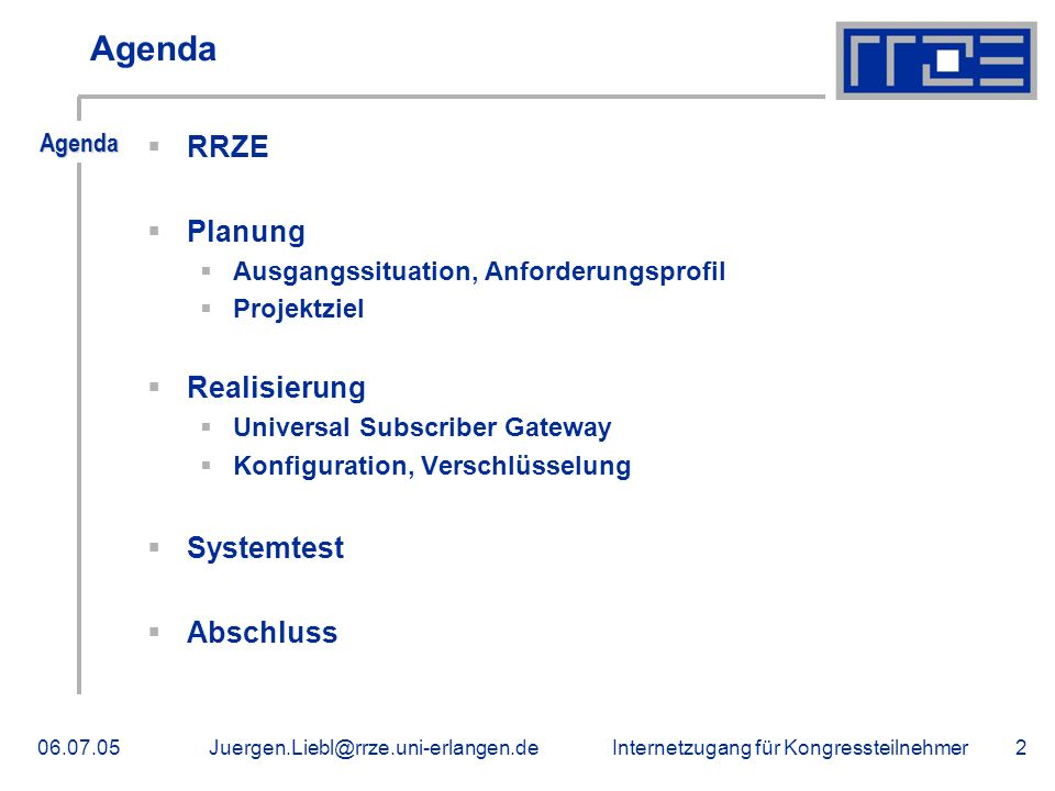 Internetzugang für Kongressteilnehmer06.07.05Juergen.Liebl@rrze.uni-erlangen.de2 Agenda RRZE Planung Ausgangssituation, Anforderungsprofil Projektziel