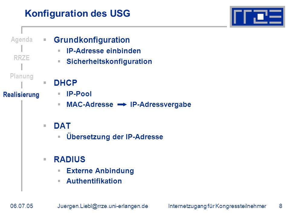 Internetzugang für Kongressteilnehmer06.07.05Juergen.Liebl@rrze.uni-erlangen.de8 Konfiguration des USG Grundkonfiguration IP-Adresse einbinden Sicherh