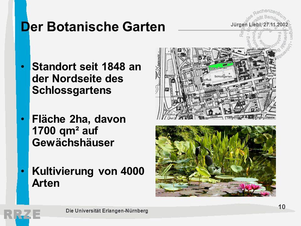 10 Jürgen Liebl, 27.11.2002 Die Universität Erlangen-Nürnberg Der Botanische Garten Standort seit 1848 an der Nordseite des Schlossgartens Fläche 2ha,