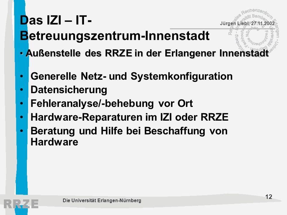 12 Jürgen Liebl, 27.11.2002 Die Universität Erlangen-Nürnberg Das IZI – IT- Betreuungszentrum-Innenstadt Generelle Netz- und Systemkonfiguration Daten