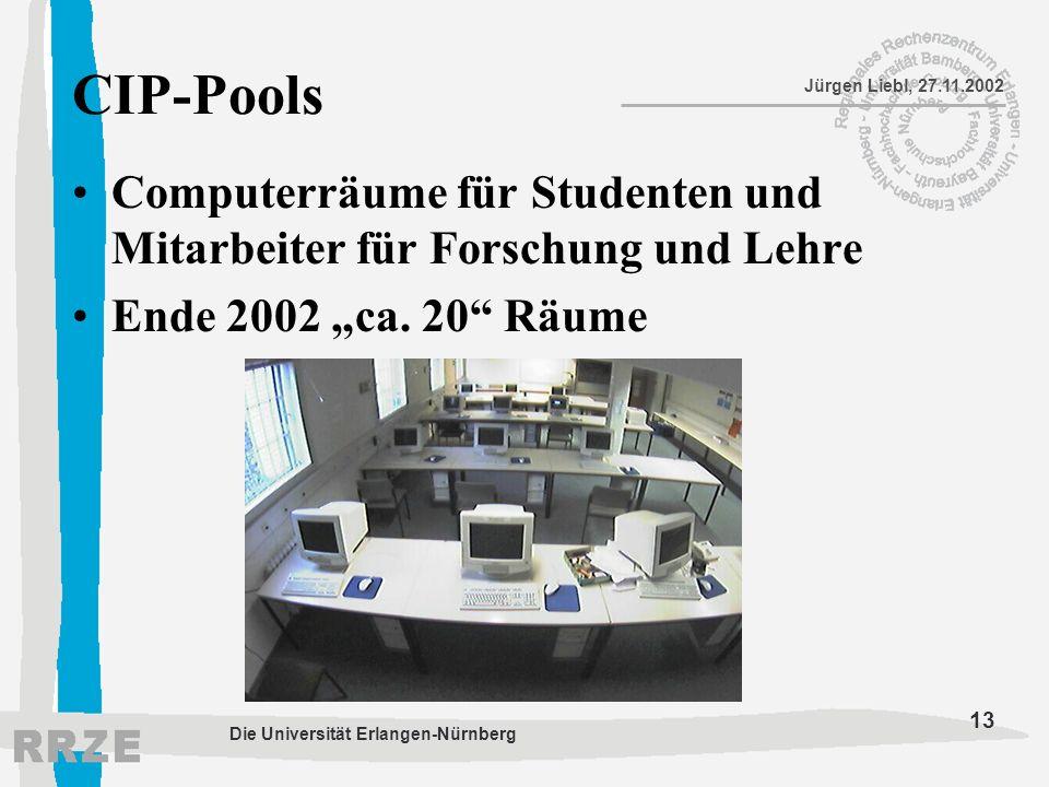 13 Jürgen Liebl, 27.11.2002 Die Universität Erlangen-Nürnberg CIP-Pools Computerräume für Studenten und Mitarbeiter für Forschung und Lehre Ende 2002