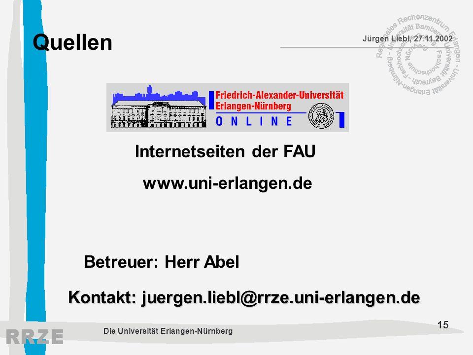 15 Jürgen Liebl, 27.11.2002 Die Universität Erlangen-Nürnberg Quellen Internetseiten der FAU www.uni-erlangen.de Betreuer: Herr Abel Kontakt: juergen.