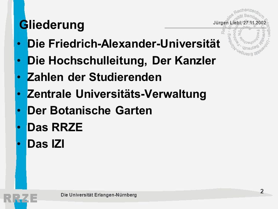 2 Jürgen Liebl, 27.11.2002 Die Universität Erlangen-Nürnberg Gliederung Die Friedrich-Alexander-Universität Die Hochschulleitung, Der Kanzler Zahlen d