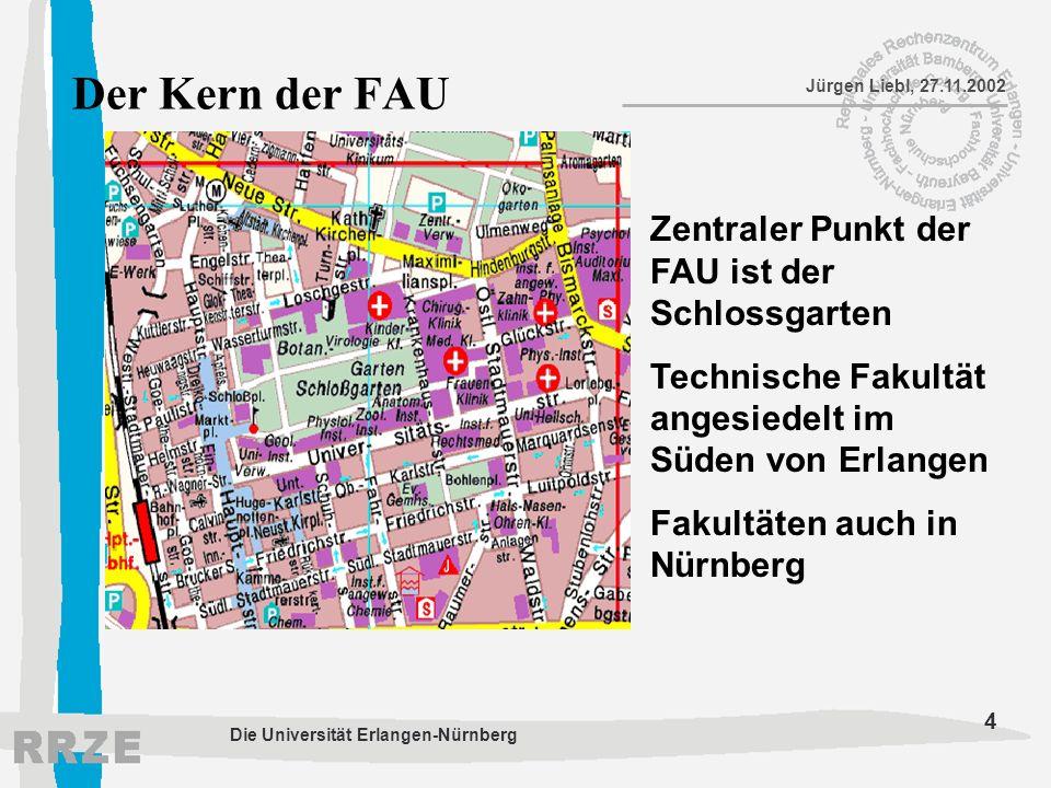 4 Jürgen Liebl, 27.11.2002 Die Universität Erlangen-Nürnberg Der Kern der FAU Zentraler Punkt der FAU ist der Schlossgarten Technische Fakultät angesi